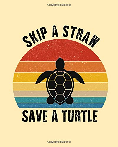 """Skip A Straw Save A Turtle: 100 College Ruled Lined White Pages Notebook Journal Diary, 8"""" x 10"""" Diary, Journal, Composition Book, Writing Tablet For Journaling Ideas For Girls, Tweens & Teen Girls"""
