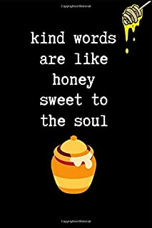 Kind Words Are Like Honey Sweet To The Soul: This is a blank, lined journal that makes a perfect Faith Based gift for men or women. It's 6x9 with 120 pages, a convenient size to write things in.