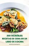 500 Increíbles Recetas De Cena En Un Libro De Cocina : Libro De Cocina De Pasteles De Cena - Recetas Simples De Cena Vegana Y Vegetariana - Recetas Instantáneas De La Cena De La Olla