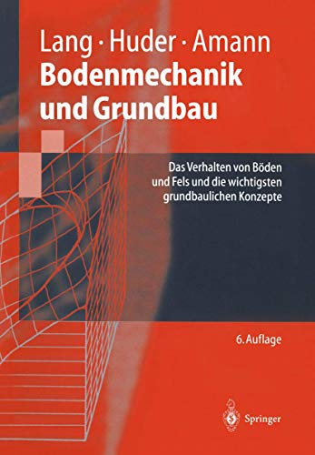Bodenmechanik und Grundbau: Das Verhalten von Böden und Fels und die wichtigsten grundbaulichen Konzepte (Springer-Lehrbuch)