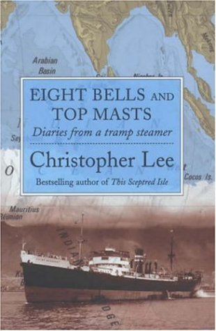 Eight Bells and Top Masts: Diaries from a Tramp Steamer by Christopher Lee (14-Jun-2001) Hardcover