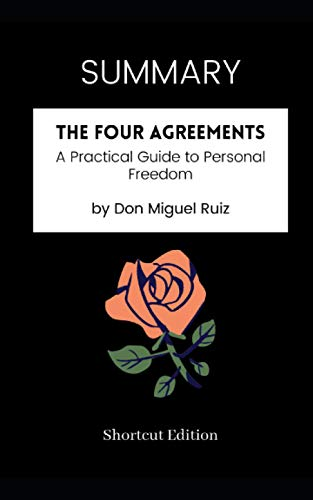 SUMMARY - The Four Agreements: A Practical Guide to Personal Freedom by Don Miguel Ruiz