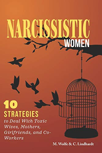 Narcissistic Women: 10 Strategies to Deal With Toxic Wives, Mothers, Girlfriends, and Co-Workers