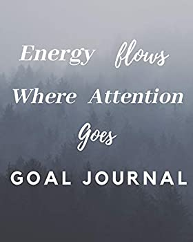 Energy Flows Where Attention Goes Goal Journal  17th Birthday Gift / Energy Flows Where Attention Goes Goal Journal / Notebook / Diary / Unique Greeting & Birthday Card Alternative