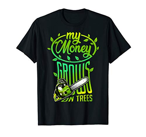 My Money Grows On Trees Chainsaw Wood Cutting Axe Lumberjack T-Shirt