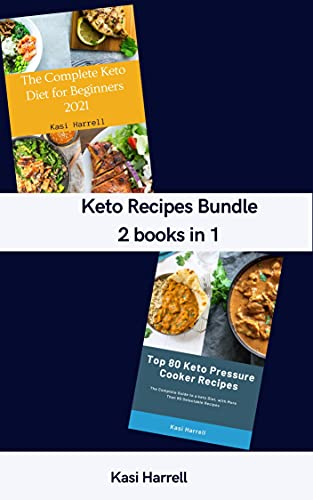 Keto Recipes Bundle 2 Books in 1: Top 80 Keto Pressure Cooker Recipes & The Complete Keto Diet for Beginners