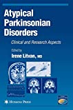 Atypical Parkinsonian Disorders: Clinical and Research Aspects (Current Clinical Neurology) - Irene Litvan
