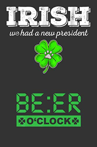 Irish We Had A New President: Blank Lined Journal Notebook For Creating Journal And Perfect For St Patrick's Day Gifts For Irish People And For Kids, ... Couples, Teenage Daughter, Dads, Mom