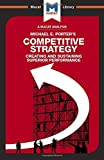 An Analysis of Michael E. Porter's Competitive Strategy: Techniques for Analyzing Industries and Competitors (The Macat Library)