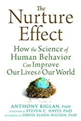 The Nurture Effect: How the Science of Human Behavior Can Improve Our Lives and Our World by Anthony Biglan (2015-03-01) Unknown Binding
