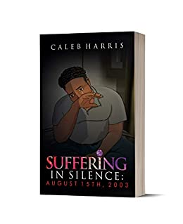 Suffering in Silence: August 15th, 2003 by [Caleb  Harris]