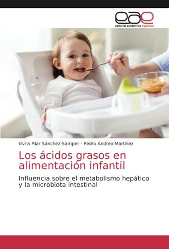 Los ácidos grasos en alimentación infantil: Influencia sobre el metabolismo hepático y la microbiota intestinal