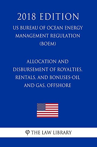Allocation and Disbursement of Royalties, Rentals, and Bonuses-Oil and Gas, Offshore (US Bureau of Ocean Energy Management Regulation) (BOEM) (2018 Edition) (English Edition)