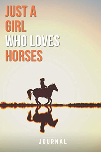 Just A Girl Who Loves Horses Journal: Awesome Notebook For Girls That Love Horses