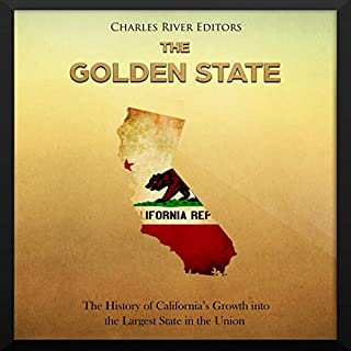 The Golden State: The History of California's Growth into the Largest State in the Union cover art