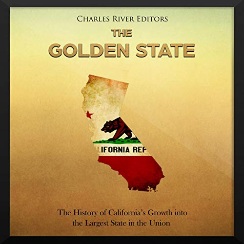The Golden State: The History of California's Growth into the Largest State in the Union audiobook cover art