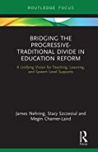 Bridging the Progressive-Traditional Divide in Education Reform: A Unifying Vision for Teaching, Learning, and System Level Supports