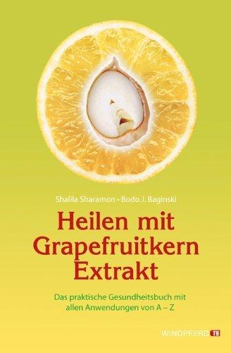 Heilen mit Grapefruitkern-Extrakt: Das praktische Gesundheitsbuch mit allen Anwendungen von A - Z. Neue Erkenntnisse. Einsatzmöglichkeiten und Erfahrungsberichte von Shalila Sharamon (2010) Taschenbuch