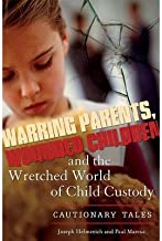 [(Warring Parents, Wounded Children, and the Wretched World of Child Custody: Cautionary Tales)] [Author: Joseph Helmreich] published on (December, 2007)