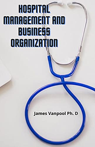Hospital Management And Business Organization: Master Plan And Awareness Of Hospital Management And Business (English Edition)