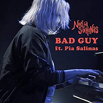 Bad Guy (feat. Pia Salinas)