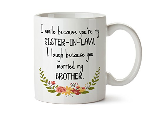 I Smile Because Youre My Sister-in-law I Laugh Because You Married My Brother Coffee Mug