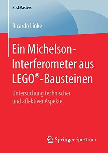 Ein Michelson-Interferometer aus LEGO®-Bausteinen: Untersuchung technischer und affektiver Aspekte (BestMasters)