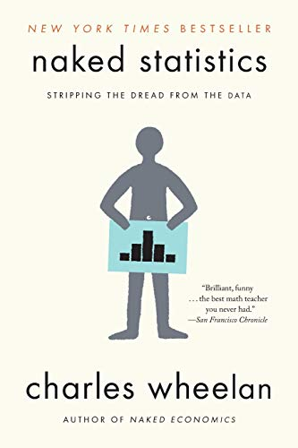 Naked Statistics: Stripping the Dread from the Data: Wheelan, Charles: 9780393347777: Amazon.com: Books
