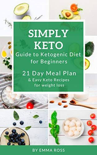 Simply Keto: Guide to Ketogenic Diet for beginners, 21 day meal plan and Keto Recipes for weight Loss (Diet cookbook) (English Edition)