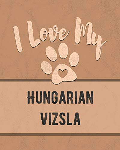 I Love My Hungarian Vizsla: For the Pet You Love, Track Vet, Health, Medical, Vaccinations and More in this Book