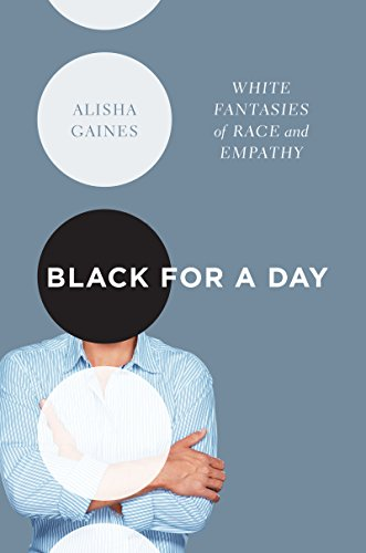 Black for a Day: White Fantasies of Race and Empathy (English Edition)