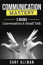 Communication: Communication Mastery Bundle - 2 Books: Conversation & Small Talk