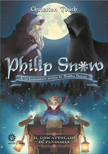 Il giocattolaio di Pandoria. Philip Snow e la fantastica storia di Babbo Natale