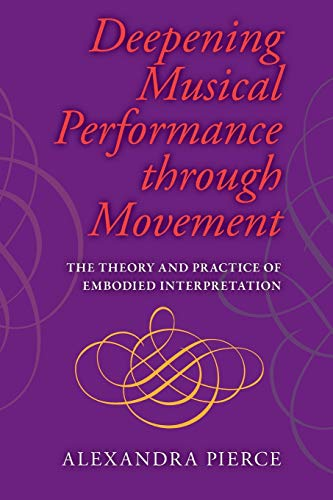 Deepening Musical Performance through Movement: The Theory and Practice of Embodied Interpretation (Musical Meaning and