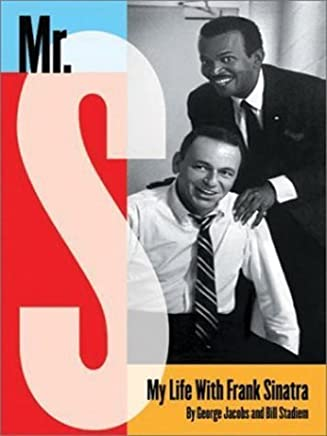 Mr. S: My Life With Frank Sinatra by George Jacobs and William Stadiem (2003-12-15)