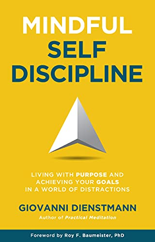 Mindful Self-Discipline: Living with Purpose and Achieving Your Goals in a World of Distractions