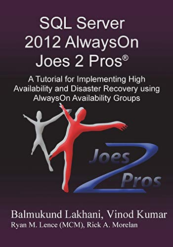 SQL Server 2012 AlwaysOn Joes 2 Pros®: A Tutorial for Implementing High Availability and Disaster Recovery using AlwaysOn Availability Groups