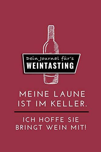 MEINE LAUNE IST IM KELLER. ICH HOFFE SIE BRINGT WEIN MIT! DEIN JOURNAL FÜR'S WEINTASTING: A4 Weinhandbuch zum Selbstausfüllen   Geschenk für ... für Weintrinker und Freunde   Weinbuch   W