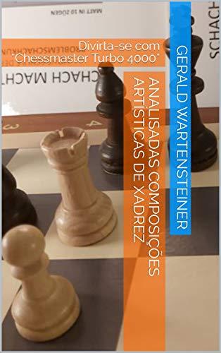 Analisadas composições artísticas de xadrez: Divirta-se com *Chessmaster Turbo 4000* (Portuguese Edition)