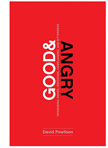 Image of Good and Angry: Redeeming Anger, Irritation, Complaining, and Bitterness