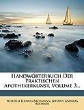 Handwörterbuch Der Praktischen Apothekerkunst, Volume 3... (German Edition)
