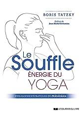 Le souffle, énergie du yoga - Philosophie et pratiques du prânâyâma de Boris Tatzky