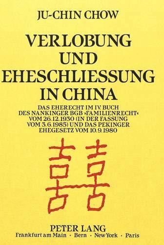 Verlobung und Eheschließung in China: Das Eherecht im IV. Buch des Nankinger BGB «Familienrecht» vom 26.12.1930 (in der Fassung vom 3.6.1985) und das Pekinger Ehegesetz vom 10.9.1980
