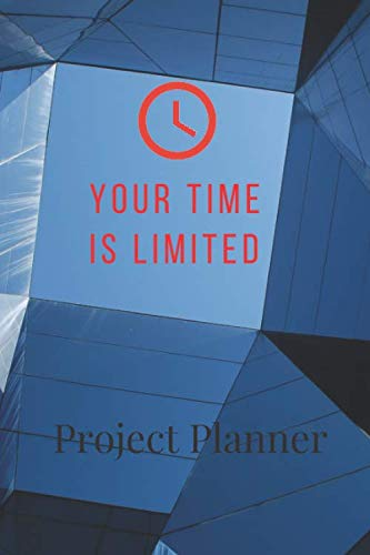 Project Planner. Your Time Is Limited: Motivational Notebook, Journal, Diary (110 Pages, notes in line, 6 x 9)