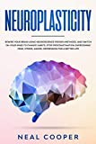 Neuroplasticity: Rewire Your Brain Using Neuroscience Proven Methods, and Switch On Your Mind to Change Habits, Stop Procrastination Overcoming Fear, Stress, Anger, Depression for a Better Life