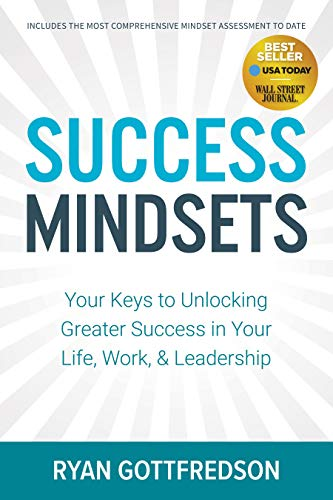 Success Mindsets: Your Keys to Unlocking Greater Success in Your Life, Work, & Leadership