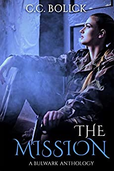 The Mission (A Bulwark Anthology Book 10) by [C.C. Bolick]