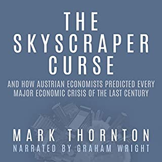 The Skyscraper Curse: And How Austrian Economists Predicted Every Major Economic Crisis of the Last Century                   By:                                                                                                                                 Mark Thornton                               Narrated by:                                                                                                                                 Graham Wright                      Length: 8 hrs and 55 mins     13 ratings     Overall 4.7