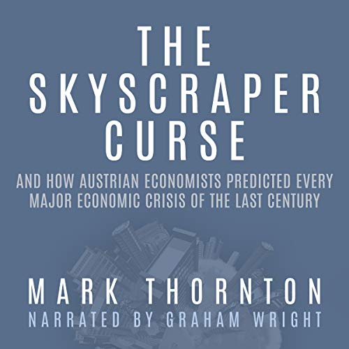 The Skyscraper Curse: And How Austrian Economists Predicted Every Major Economic Crisis of the Last Century audiobook cover art