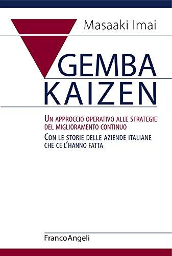 Gemba Kaizen. Un approccio operativo alle strategie del miglioramento continuo. Con le storie delle aziende italiane che ce l'hanno fatta (Italian Edition)